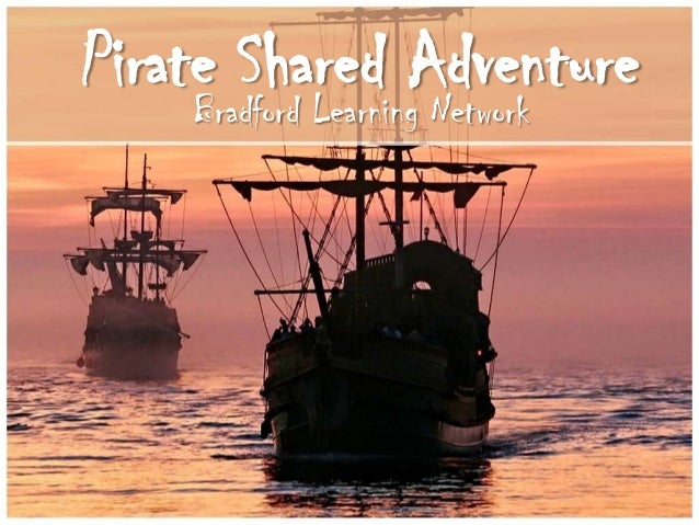 Pirate Shared Adventure    Bradford Learning Network