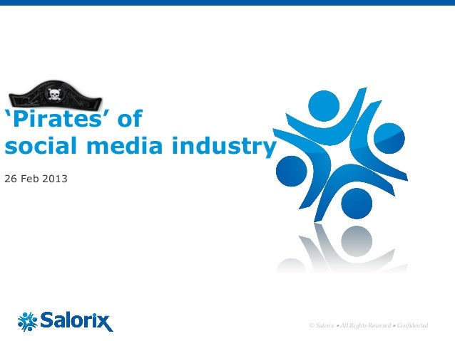 'Pirates' ofsocial media industry26 Feb 2013                        © Salorix  All Rights Reserved  Confidential
