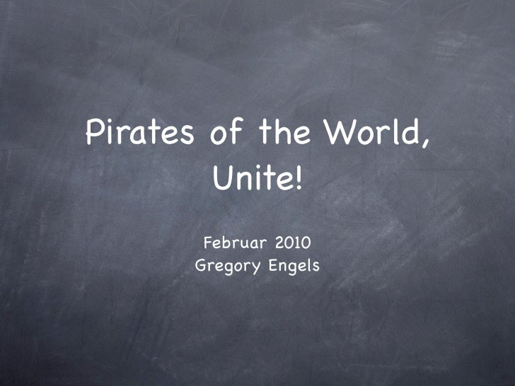 Pirates of the World,         Unite!        Februar 2010       Gregory Engels