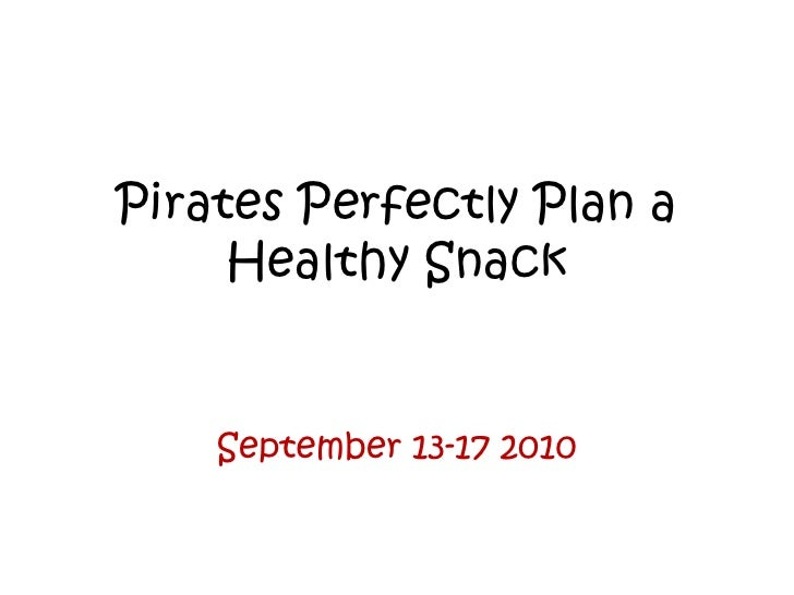 Pirates Perfectly Plan a Healthy Snack <br />September 13-17 2010<br />