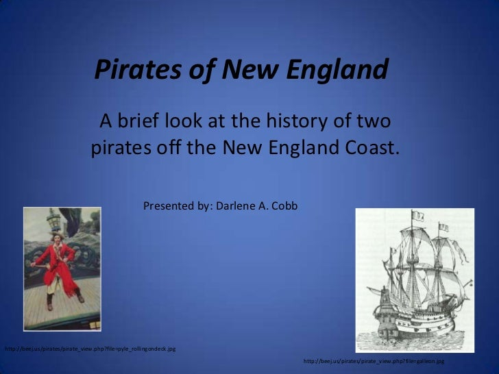 Pirates of New England                                 A brief look at the history of two                                p...
