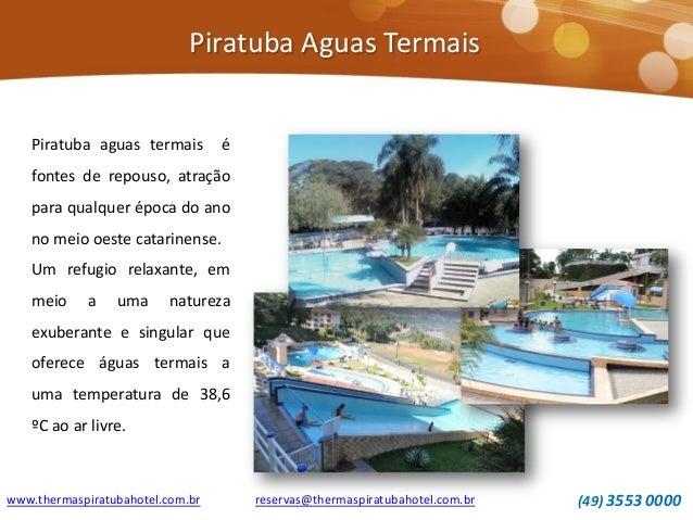 Piratuba Aguas Termais www.thermaspiratubahotel.com.br (49) 3553 0000reservas@thermaspiratubahotel.com.br Piratuba aguas t...