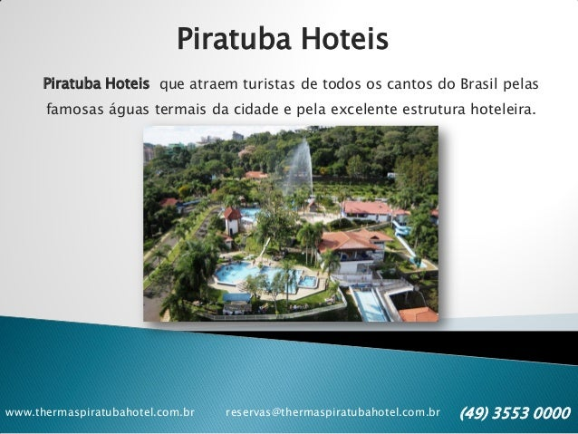 www.thermaspiratubahotel.com.br reservas@thermaspiratubahotel.com.br (49) 3553 0000 Piratuba Hoteis Piratuba Hoteis que at...