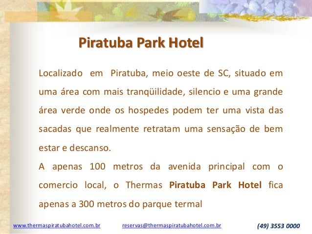 www.thermaspiratubahotel.com.br reservas@thermaspiratubahotel.com.br (49) 3553 0000 Localizado em Piratuba, meio oeste de ...
