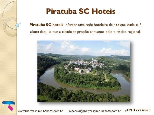 Piratuba SC Hoteis Piratuba SC hoteis oferece uma rede hoteleira de alta qualidade e à altura daquilo que a cidade se prop...