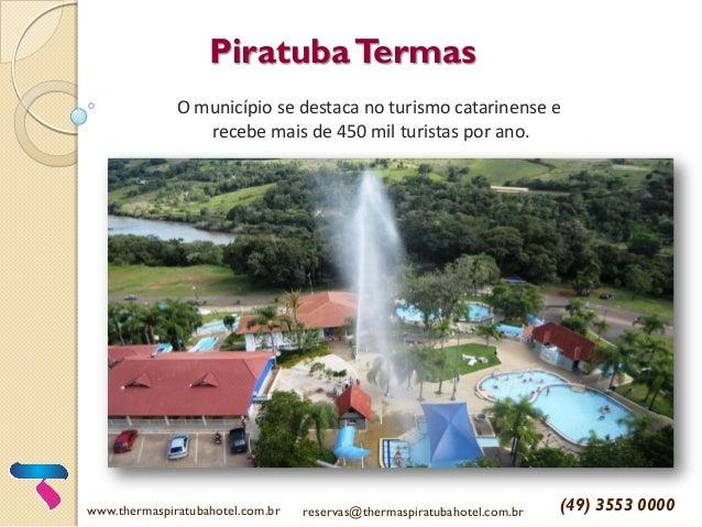 PiratubaTermas O município se destaca no turismo catarinense e recebe mais de 450 mil turistas por ano. www.thermaspiratub...