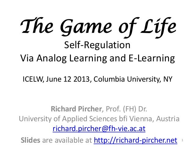 The Game of Life Self-Regulation Via Analog Learning and E-Learning ICELW, June 12 2013, Columbia University, NY Richard P...