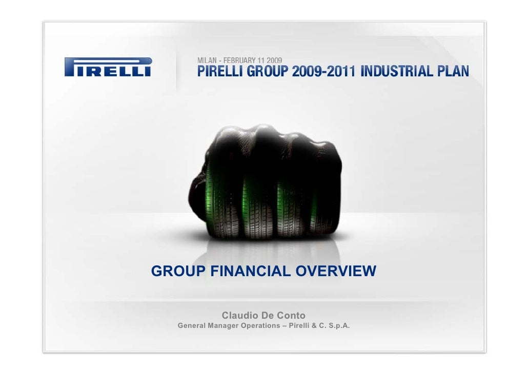GROUP FINANCIAL OVERVIEW                Claudio De Conto   General Manager Operations – Pirelli & C. S.p.A.