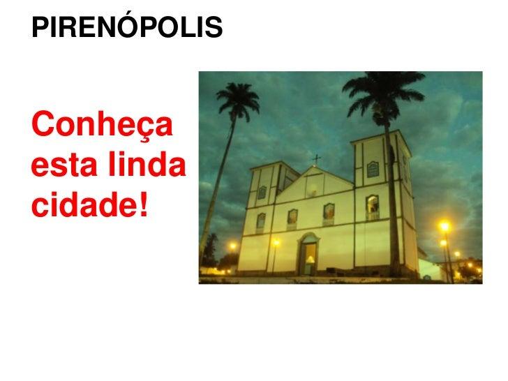 PIRENÓPOLIS<br />Conheça esta linda cidade!<br />