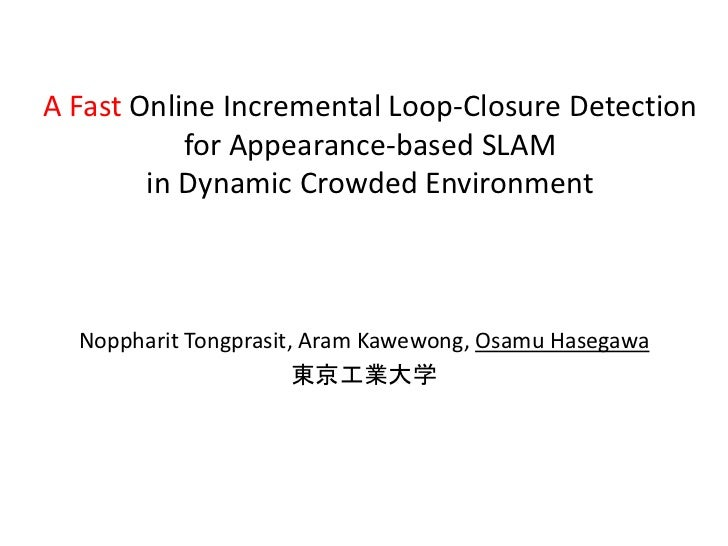 A Fast Online Incremental Loop-Closure Detection           for Appearance-based SLAM        in Dynamic Crowded Environment...