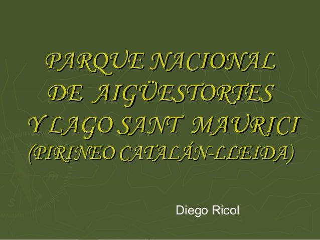 PARQUE NACIONAL  DE AIGÜESTORTESY LAGO SANT MAURICI(PIRINEO CATALÁN-LLEIDA)             Diego Ricol