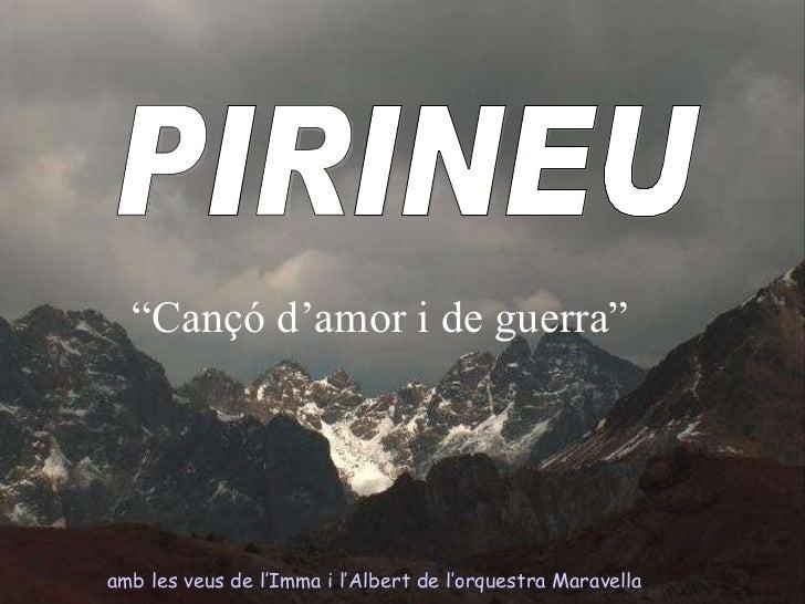 """amb les veus de l'Imma i l'Albert de l'orquestra Maravella   PIRINEU """" Cançó d'amor i de guerra"""""""