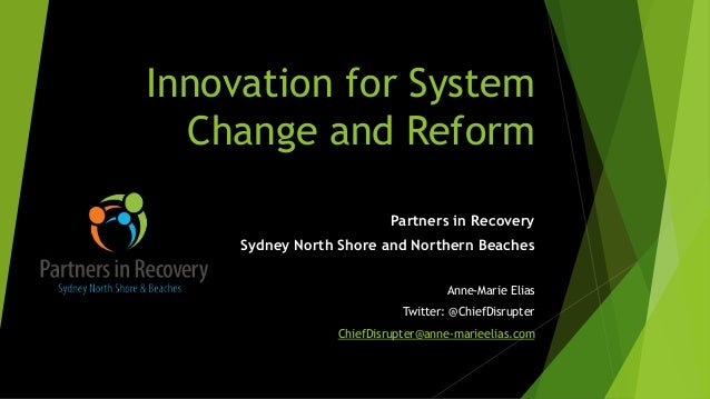 Innovation for System Change and Reform Partners in Recovery Sydney North Shore and Northern Beaches Anne-Marie Elias Twit...