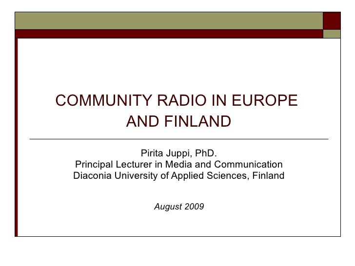 COMMUNITY RADIO IN EUROPE  AND FINLAND Pirita Juppi, PhD. Principal Lecturer in Media and Communication Diaconia Universit...