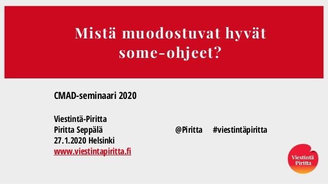 Mistä muodostuvat hyvät  some-ohjeet? CMAD-seminaari 2020 Viestintä-Piritta Piritta Seppälä @Piritta #viestintäpiritta 27...
