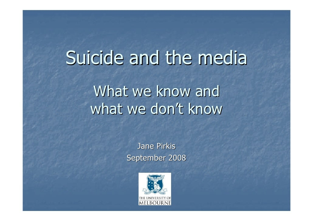 Suicide and the media  What we know and  what we don't know         Jane Pirkis       September 2008