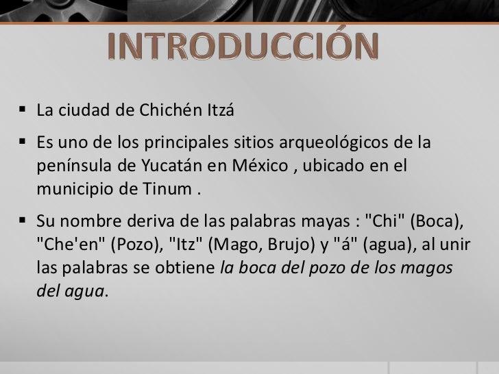  La ciudad de Chichén Itzá Es uno de los principales sitios arqueológicos de la  península de Yucatán en México , ubicad...