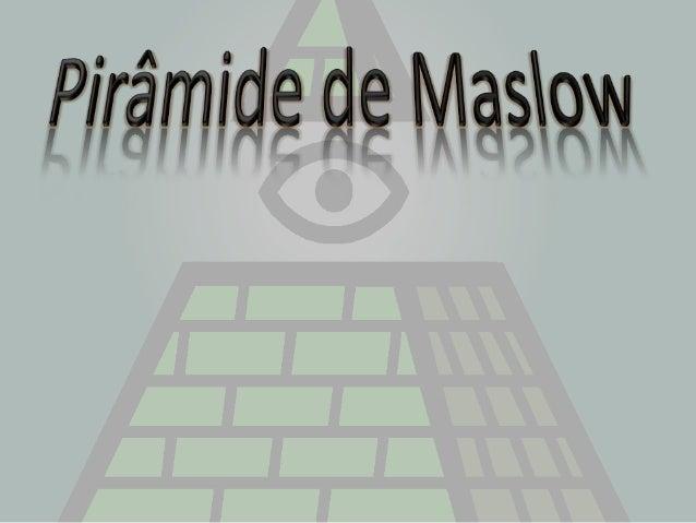 PirâmideDeMaslowComo érepresentadaEm forma dePirâmideÉ uma teoriade MotivaçãoO que é?Alto-RealizaçãoNecessidades que os ho...