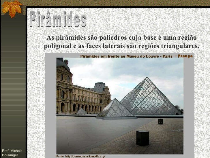 Pirâmides As pirâmides são poliedros cuja base é uma região poligonal e as faces laterais são regiões triangulares. -  Fra...