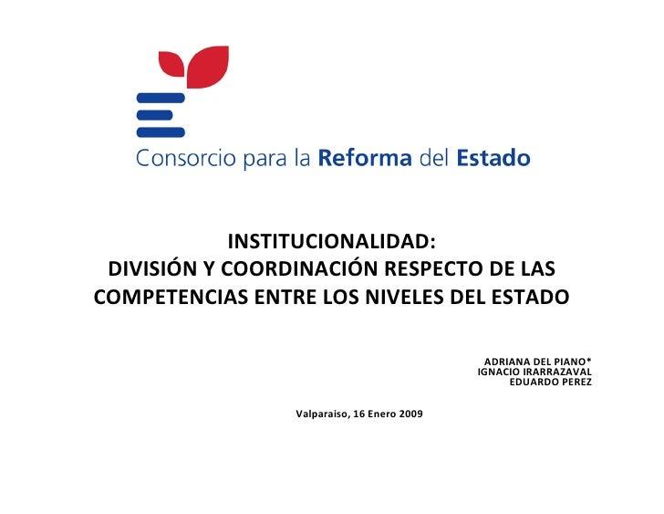 INSTITUCIONALIDAD:  DIVISIÓNYCOORDINACIÓNRESPECTODELAS COMPETENCIASENTRELOSNIVELESDELESTADO                     ...