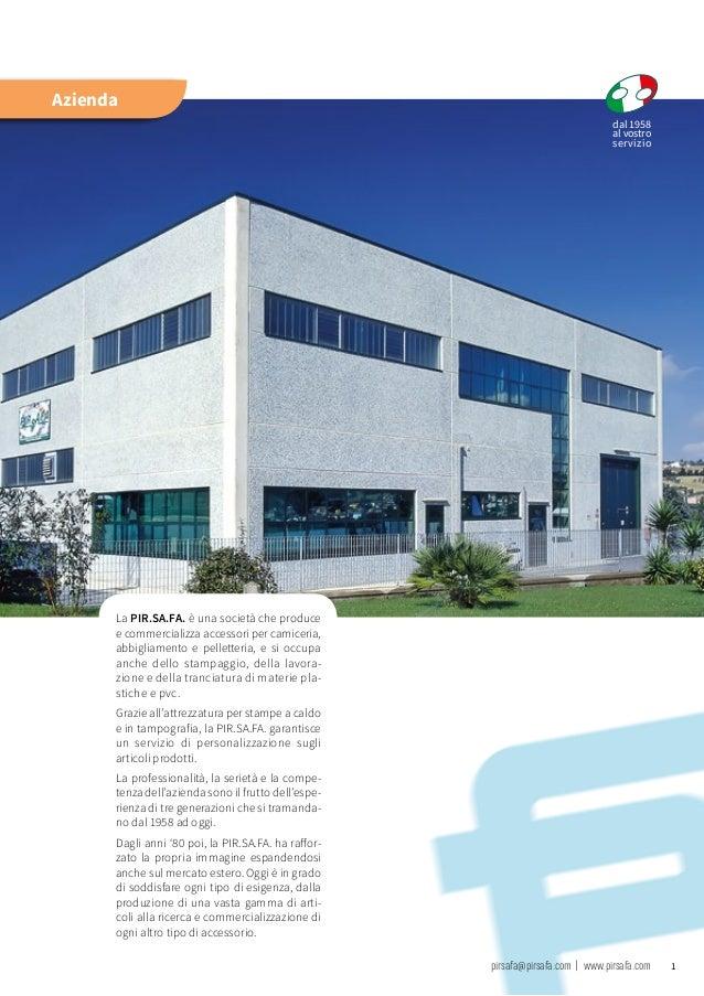 1 La Pir.sa.fa. è una società che produce e commercializza accessori per camiceria, abbigliamento e pelletteria, e si occu...