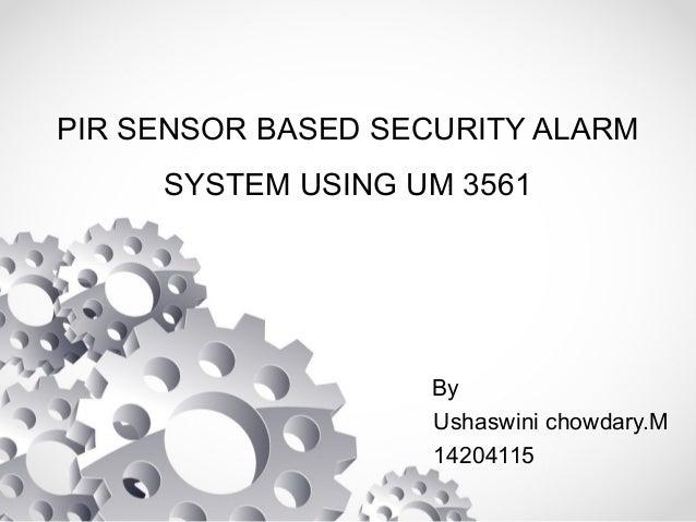 PIR SENSOR BASED SECURITY ALARM  SYSTEM USING UM 3561  By  Ushaswini chowdary.M  14204115