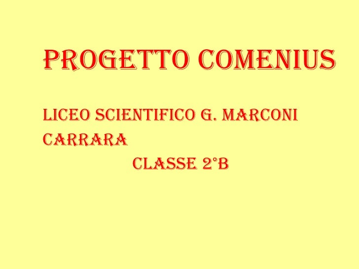 <ul><ul><li>PROGETTO COMENIUS </li></ul></ul><ul><ul><li>LICEO SCIENTIFICO g. MARCONI </li></ul></ul><ul><ul><li>CARRARA <...