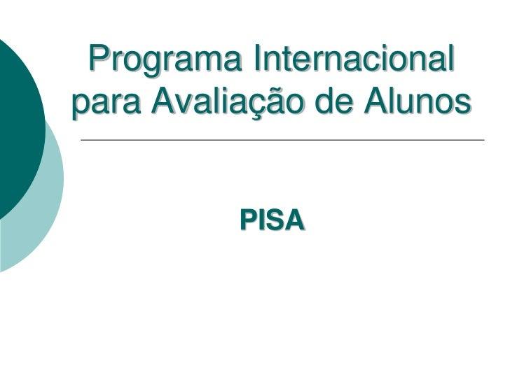 Programa Internacionalpara Avaliação de Alunos          PISA