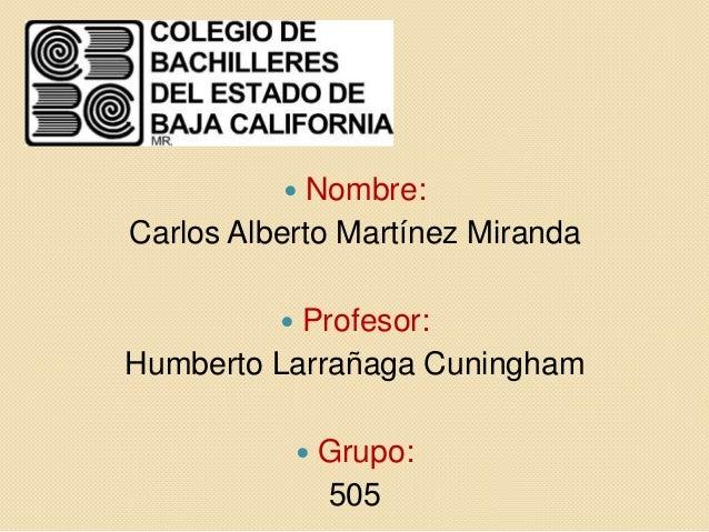   Nombre:Carlos Alberto Martínez Miranda          Profesor:Humberto Larrañaga Cuningham                 Grupo:         ...