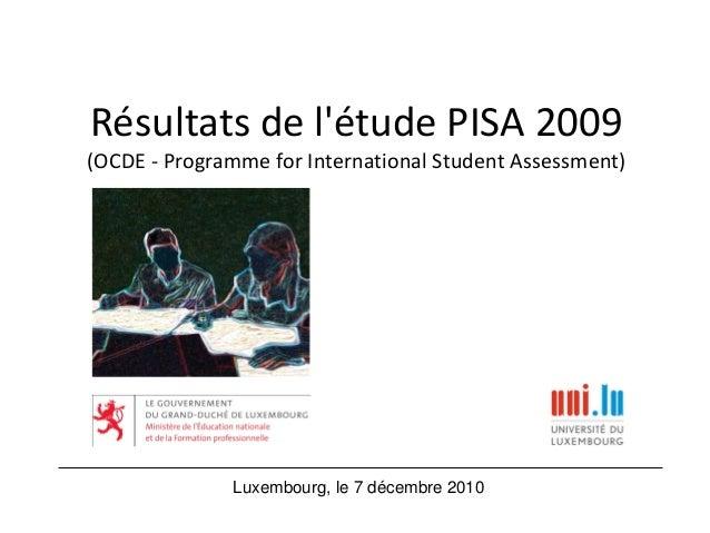 Résultats de l'étude PISA 2009 (OCDE - Programme for International Student Assessment) Luxembourg, le 7 décembre 2010