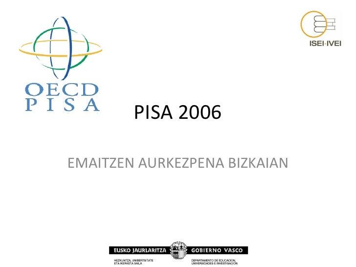 PISA 2006  EMAITZEN AURKEZPENA BIZKAIAN