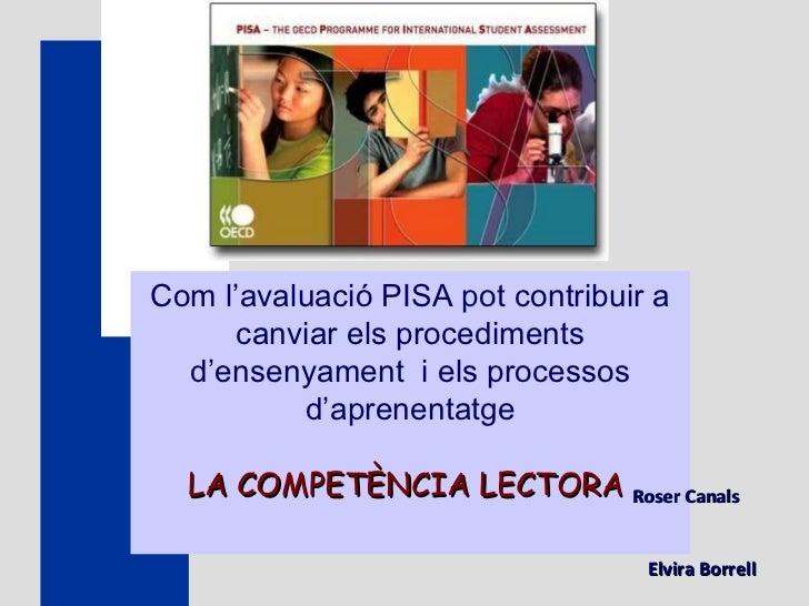 Com l'avaluació PISA pot contribuir a canviar els procediments d'ensenyament  i els processos d'aprenentatge LA COMPETÈNCI...