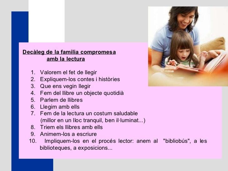 Decàleg de la família compromesa amb la lectura    1.  Valorem el fet de llegir   2.  Expliquem -los  contes i hi...