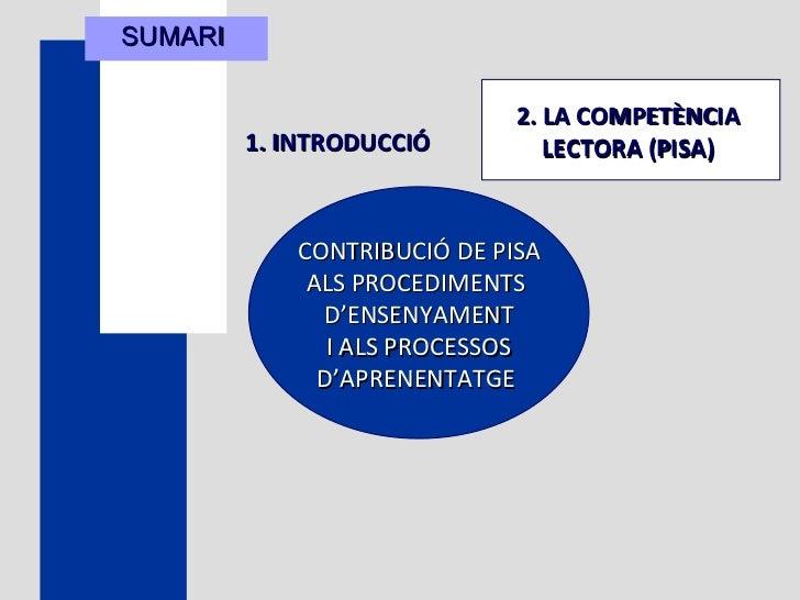 SUMARI  1. INTRODUCCIÓ   CONTRIBUCIÓ DE PISA ALS PROCEDIMENTS  D'ENSENYAMENT I ALS PROCESSOS D'APRENENTATGE   2. LA COMPET...