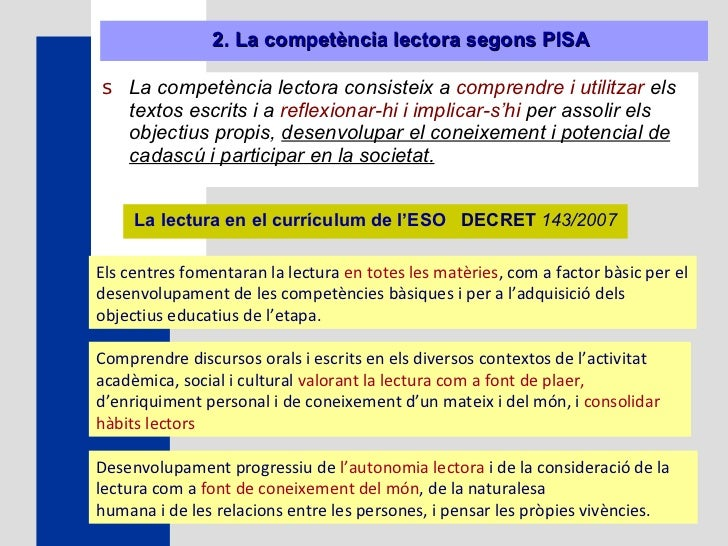 2. La competència lectora segons PISA   <ul><li>La competència lectora consisteix a  comprendre i utilitzar  els textos es...