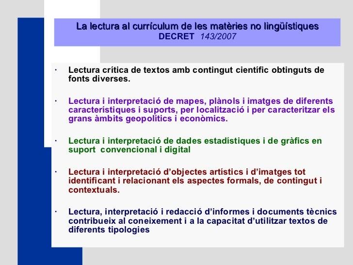 La lectura al currículum de les matèries no lingüístiques DECRET  143/2007 <ul><li>Lectura crítica de textos amb contingut...