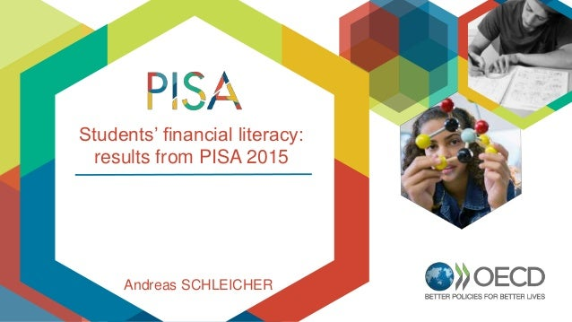 Students' financial literacy: results from PISA 2015 Andreas SCHLEICHER