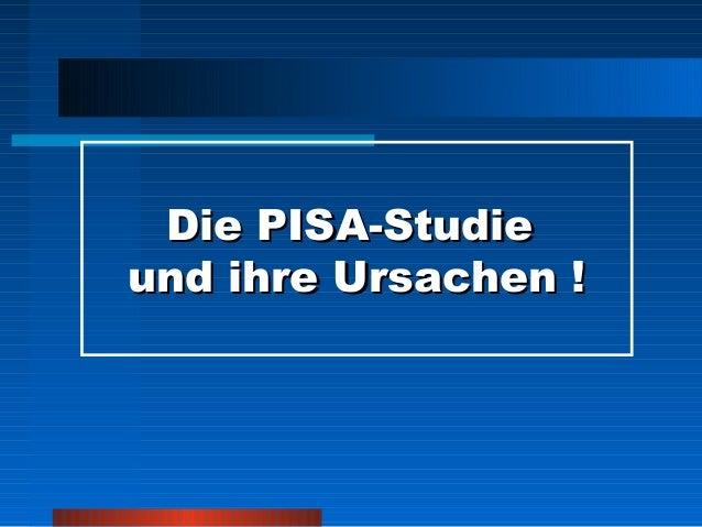 Die PISA-Studieund ihre Ursachen !