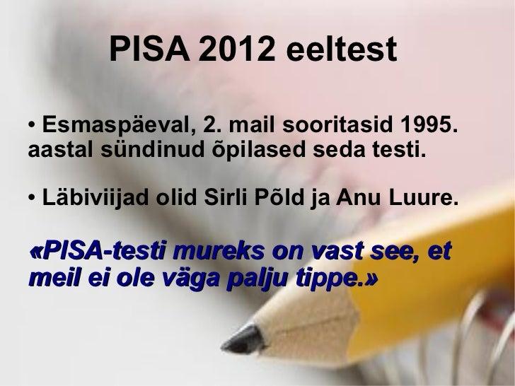 PISA 2012 eeltest  <ul><li>Esmaspäeval, 2. mail sooritasid 1995. aastal sündinud õpilased seda testi.  </li></ul><ul><li>L...
