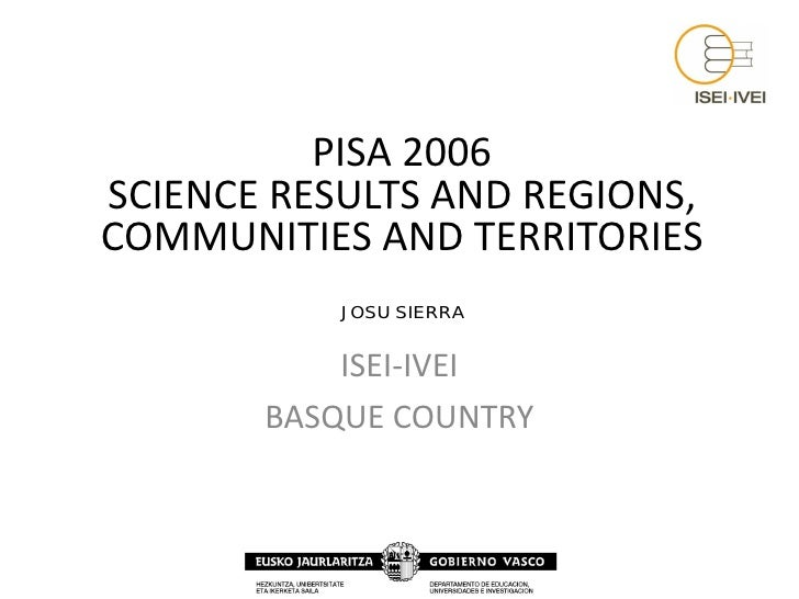 PISA 2006SCIENCE RESULTS AND REGIONS,COMMUNITIES AND TERRITORIES           JOSU SIERRA           ISEI-IVEI       BASQUE CO...