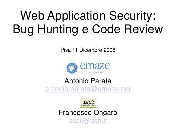 Web Application Security: Bug Hunting e Code Review          Pisa 11 Dicembre 2008                Antonio Parata      anto...