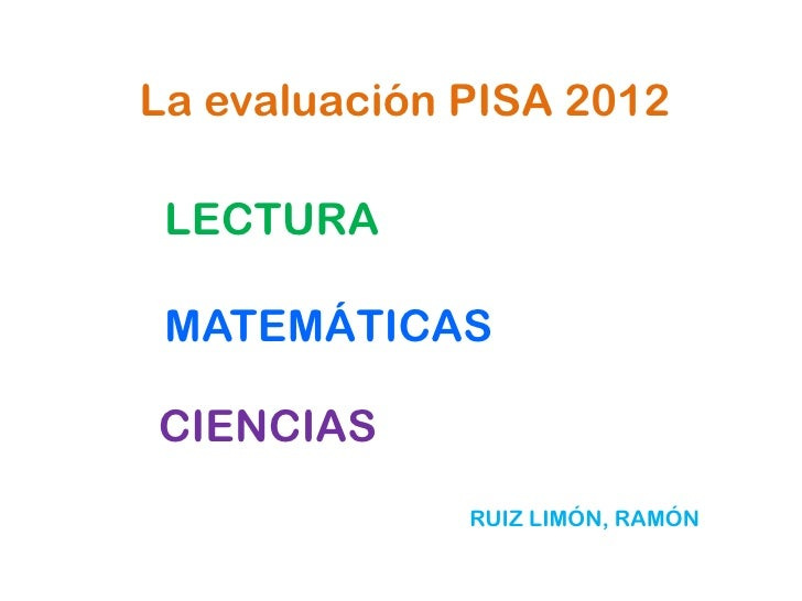 La evaluación PISA 2012 LECTURA MATEMÁTICASCIENCIAS              RUIZ LIMÓN, RAMÓN