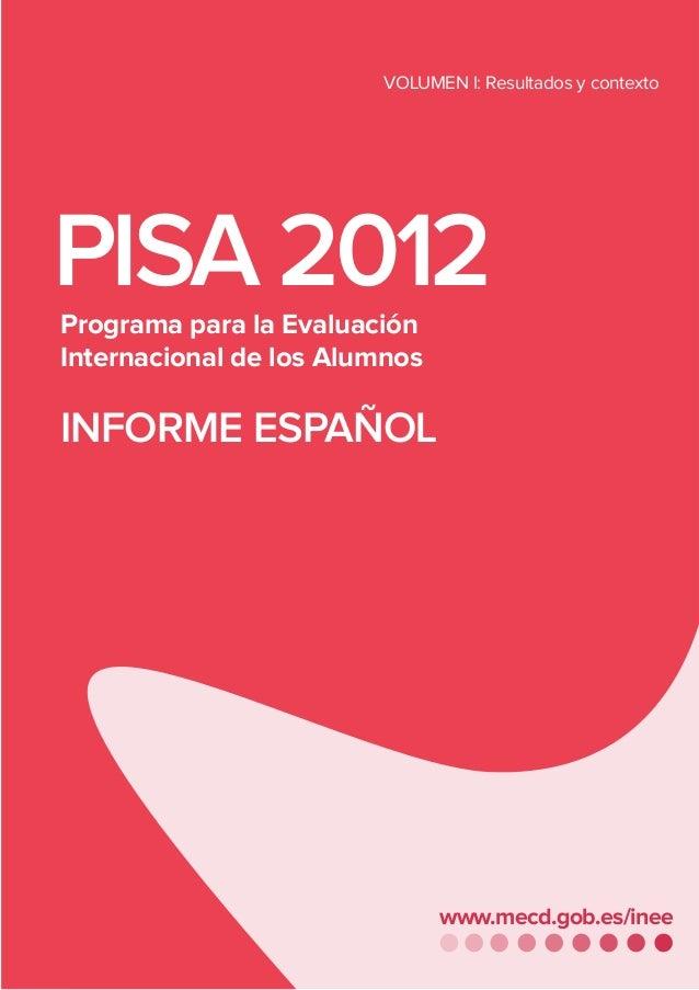 PISA2012 VOLUMEN I: Resultados y contexto PISA2012 INFORMEESPAÑOL www.mecd.gob.es/inee •VOLUMENI:RESULTADOSYCONTEXTO•...