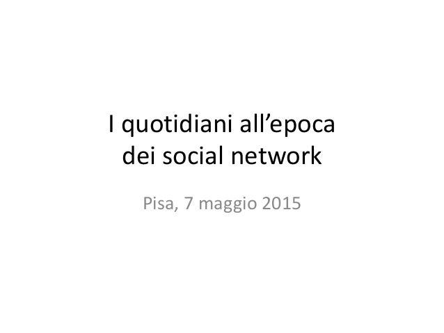 I quotidiani all'epoca dei social network Pisa, 7 maggio 2015
