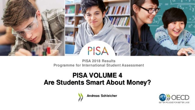PISA 2018 Results Programme for International Student Assessment PISA VOLUME 4 Are Students Smart About Money? Andreas Sch...