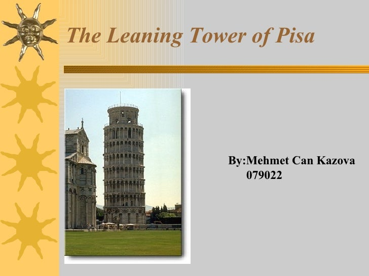 The Leaning Tower of Pisa By:Mehmet Can Kazova  079022