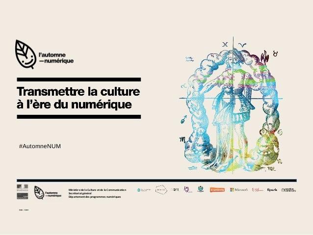 #AutomneNUM  Ministère de la Culture et de la Communication Secrétariat général Département des programmes numériques  9h5...
