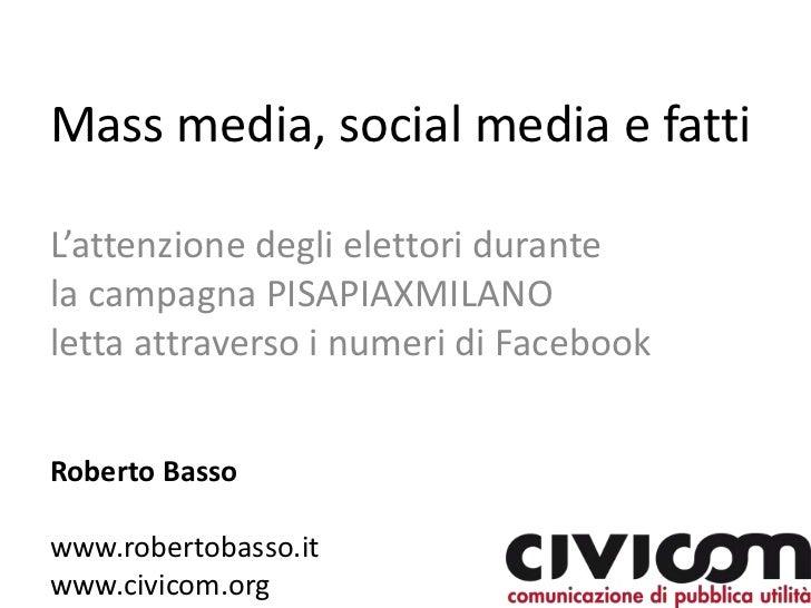 Mass media, social media e fatti<br />L'attenzione degli elettori durante la campagna PISAPIAXMILANO letta attraverso i nu...