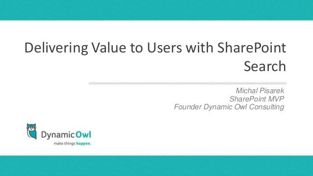 Delivering Value to Users with SharePoint                                   Search                                     pre...