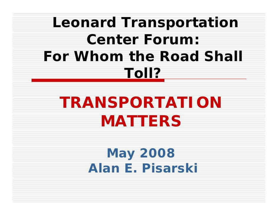 Leonard Transportation     Center Forum:For Whom the Road Shall         Toll? TRANSPORTATION    MATTERS       May 2008    ...